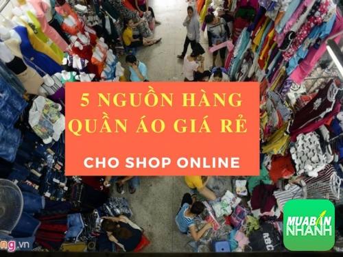 5 nguồn hàng quần áo giá rẻ cho shop online